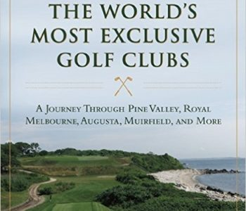 Book about How to Play the World's Most Exclusive Golf Clubs